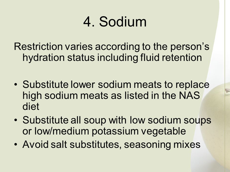 4. Sodium Restriction varies according to the person's hydration status including fluid retention.