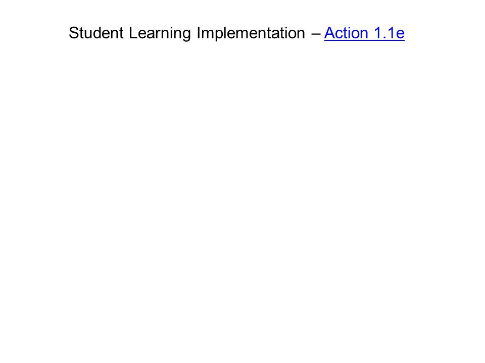 Student Learning Implementation – Action 1.1e