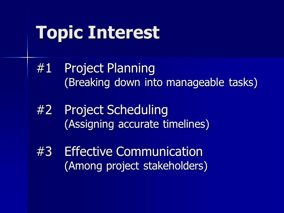 Topic Interest #1 Project Planning #2 Project Scheduling