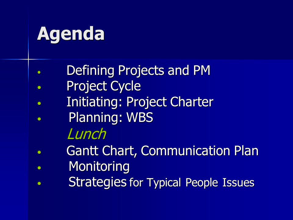 Agenda Lunch Project Cycle Initiating: Project Charter Planning: WBS