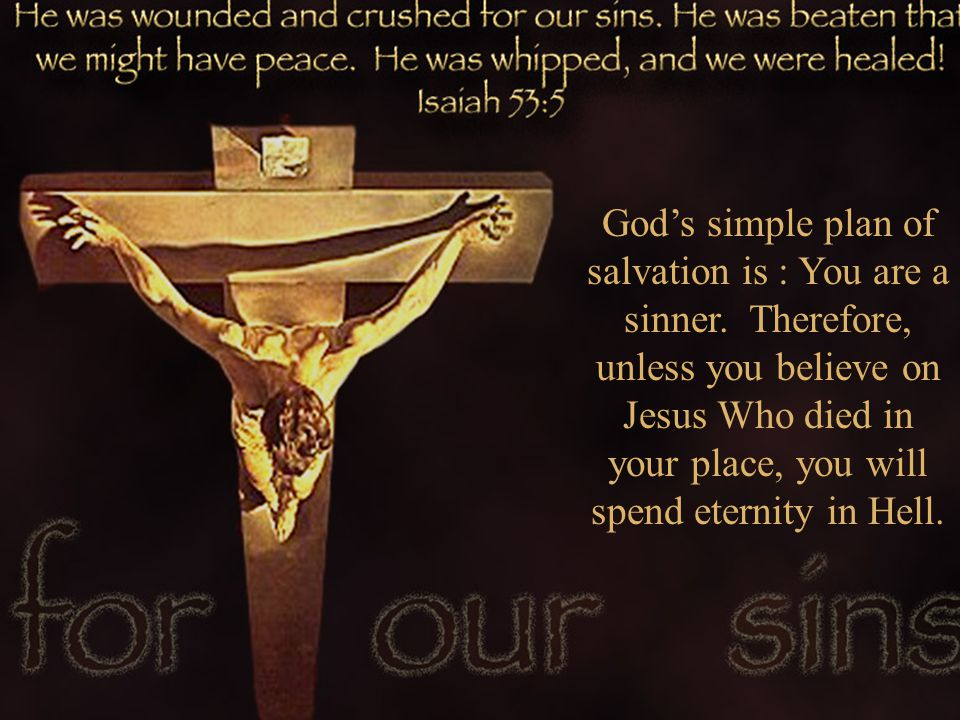 God's simple plan of salvation is : You are a sinner