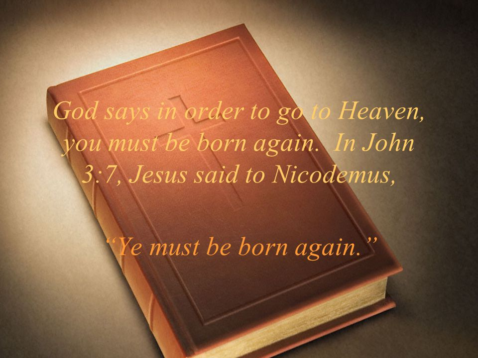 God says in order to go to Heaven, you must be born again