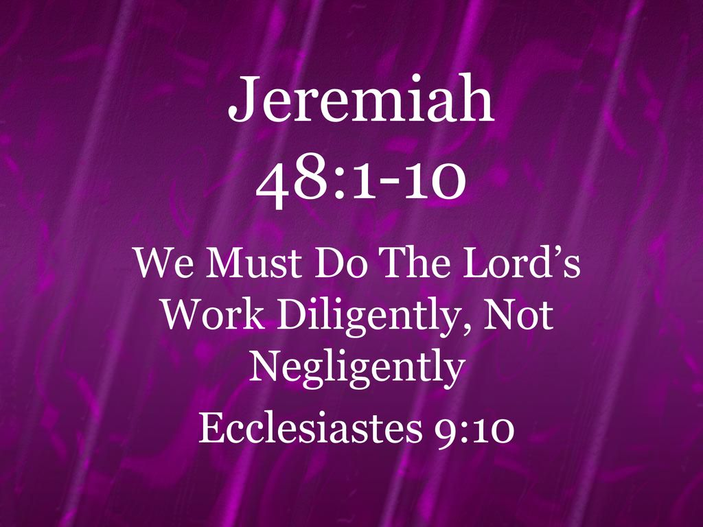 We Must Do The Lord's Work Diligently, Not Negligently - ppt