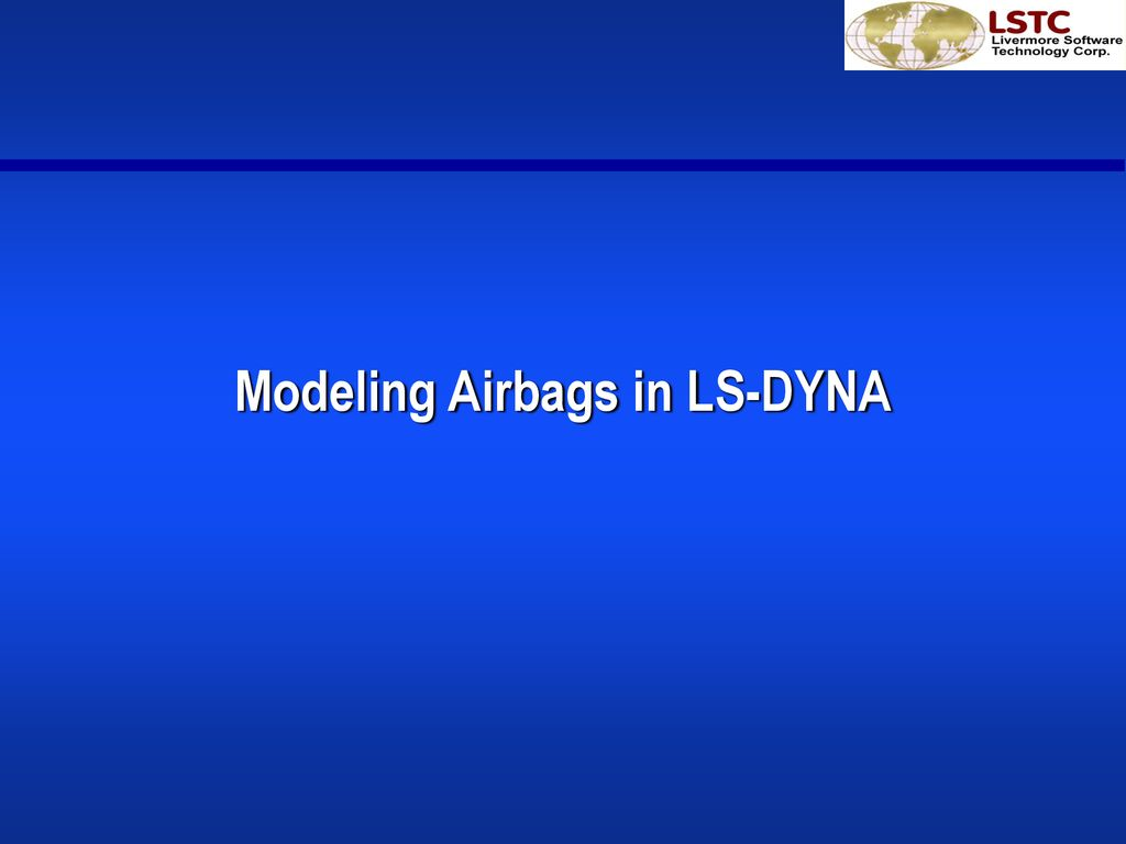 Modeling Airbags in LS-DYNA - ppt download
