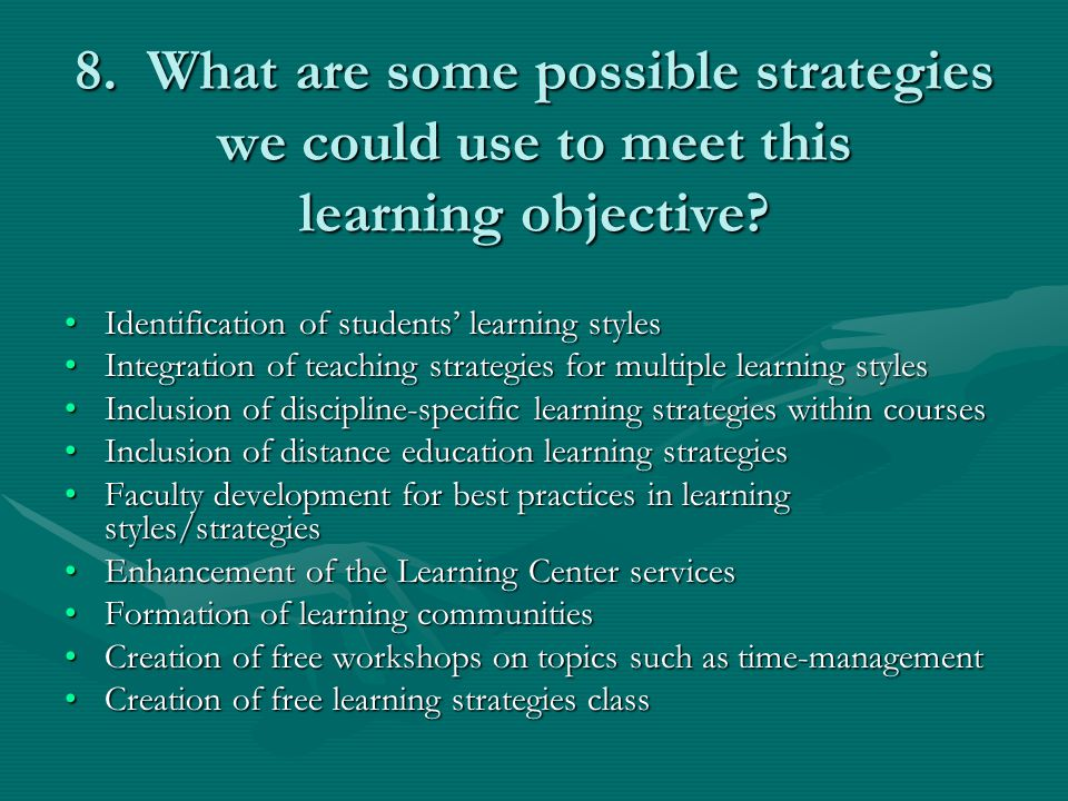 8. What are some possible strategies we could use to meet this learning objective