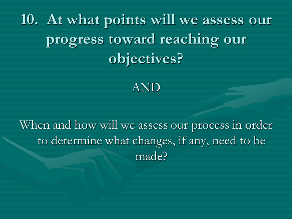 10. At what points will we assess our progress toward reaching our objectives