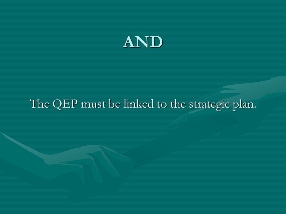 The QEP must be linked to the strategic plan.