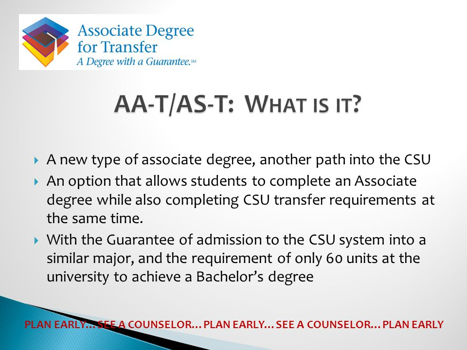AA-T/AS-T: What is it A new type of associate degree, another path into the CSU.