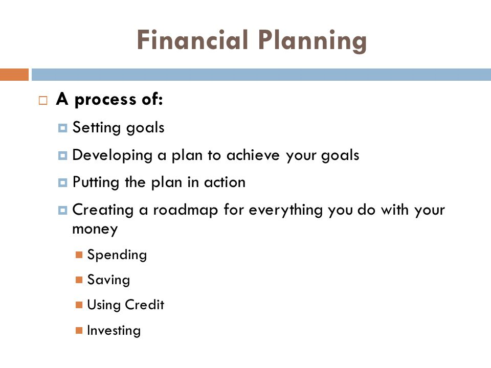Financial Planning A process of: Setting goals