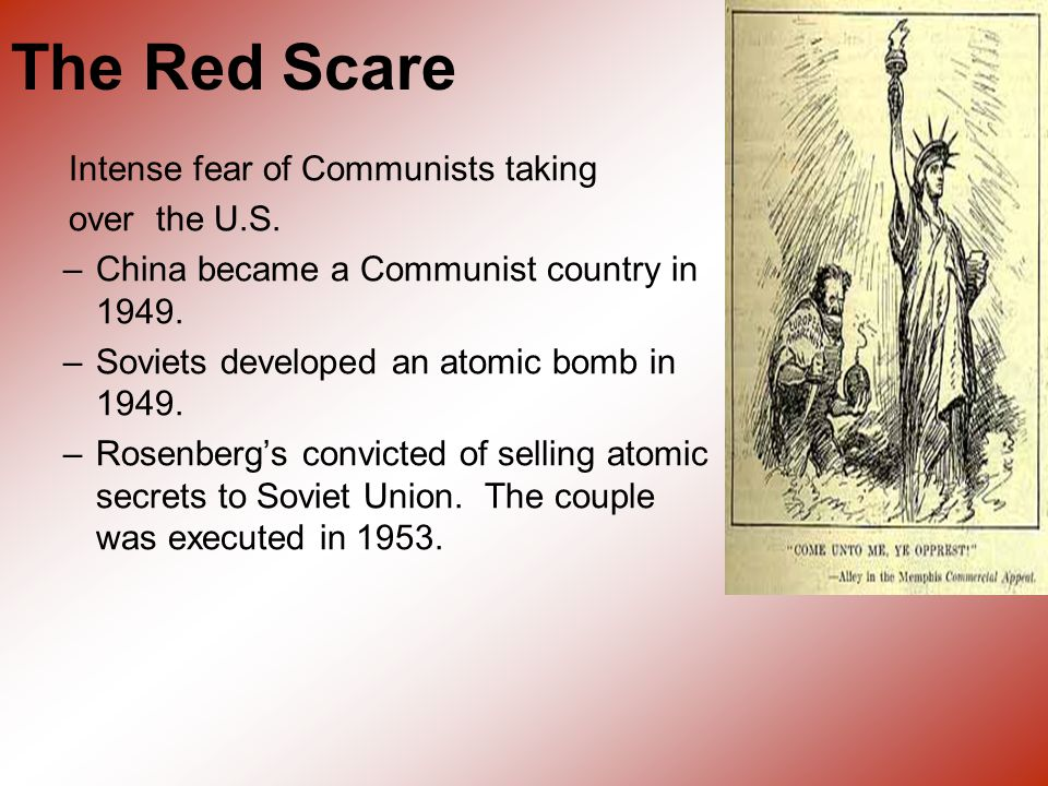 The Red Scare Intense fear of Communists taking over the U.S.