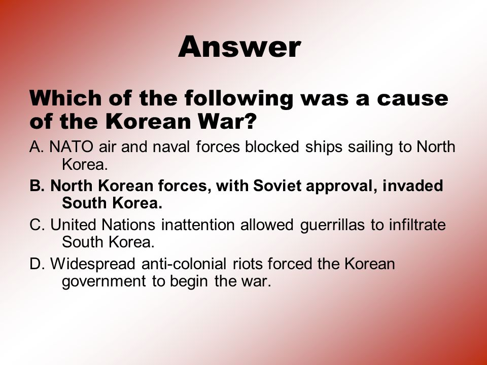 Answer Which of the following was a cause of the Korean War