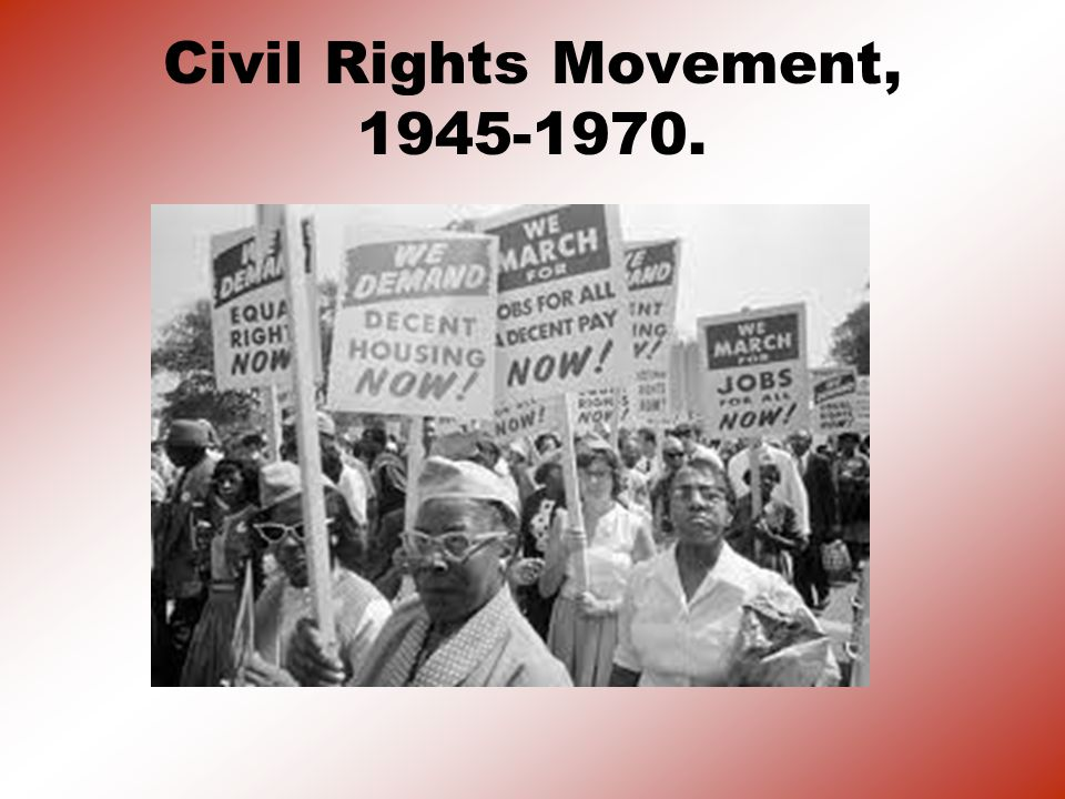 Civil Rights Movement, 1945-1970.