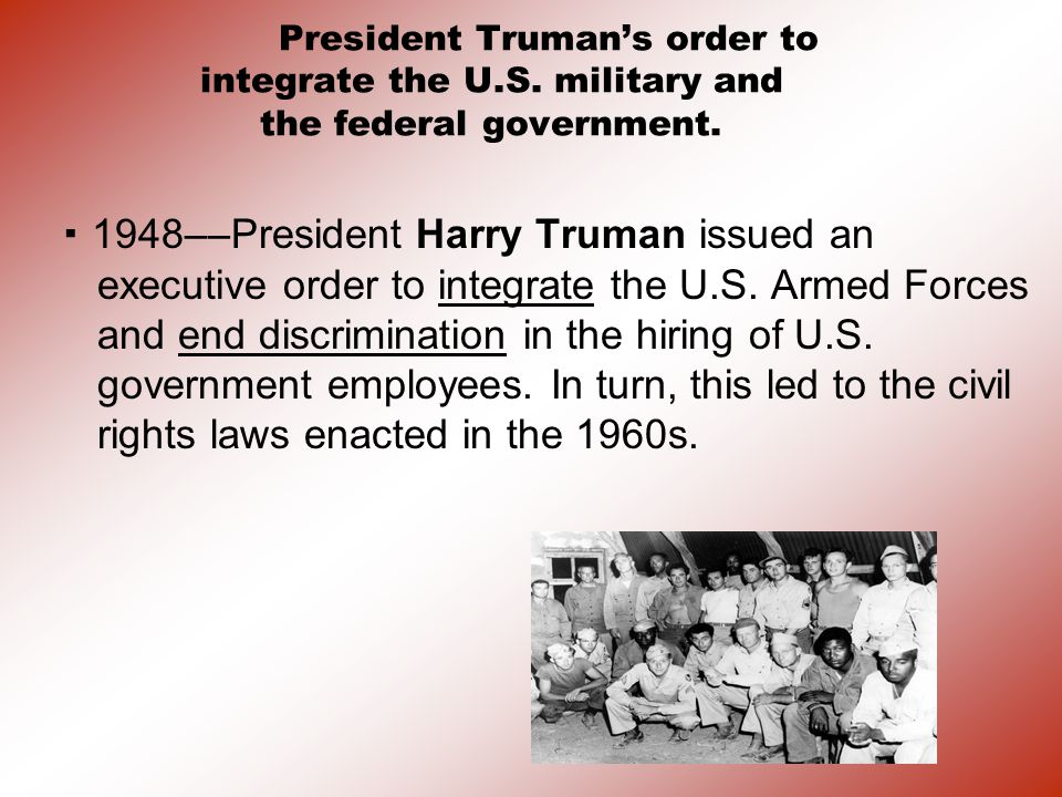 President Truman's order to integrate the U. S