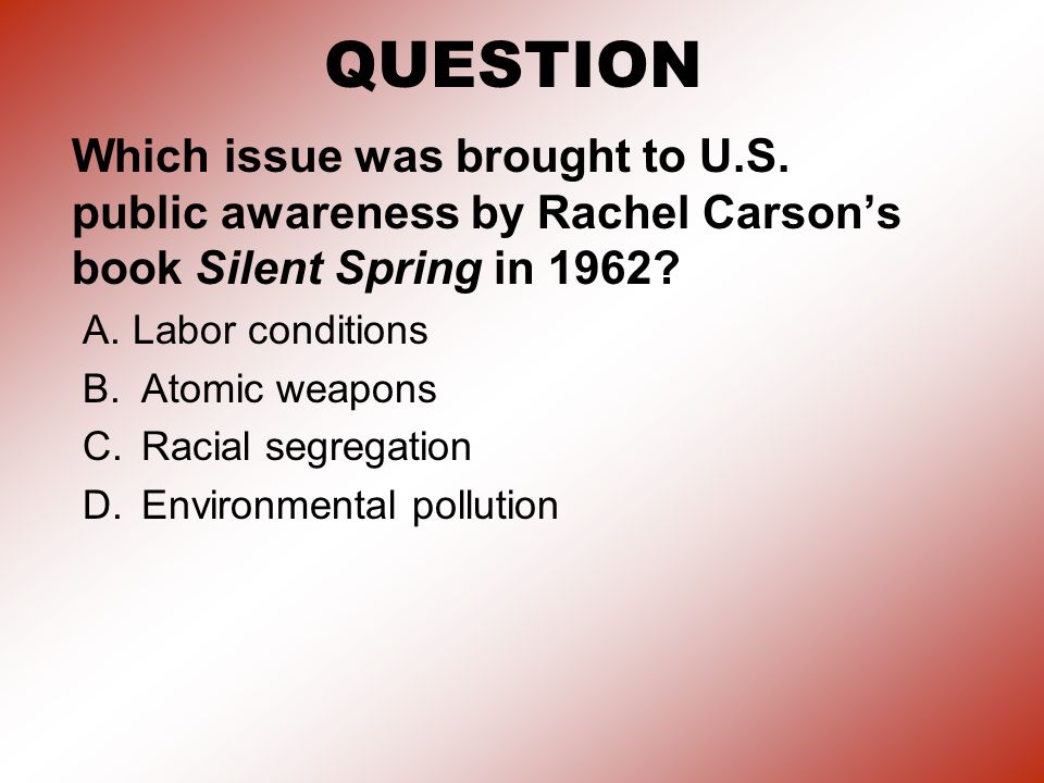 QUESTION Which issue was brought to U.S. public awareness by Rachel Carson's book Silent Spring in 1962