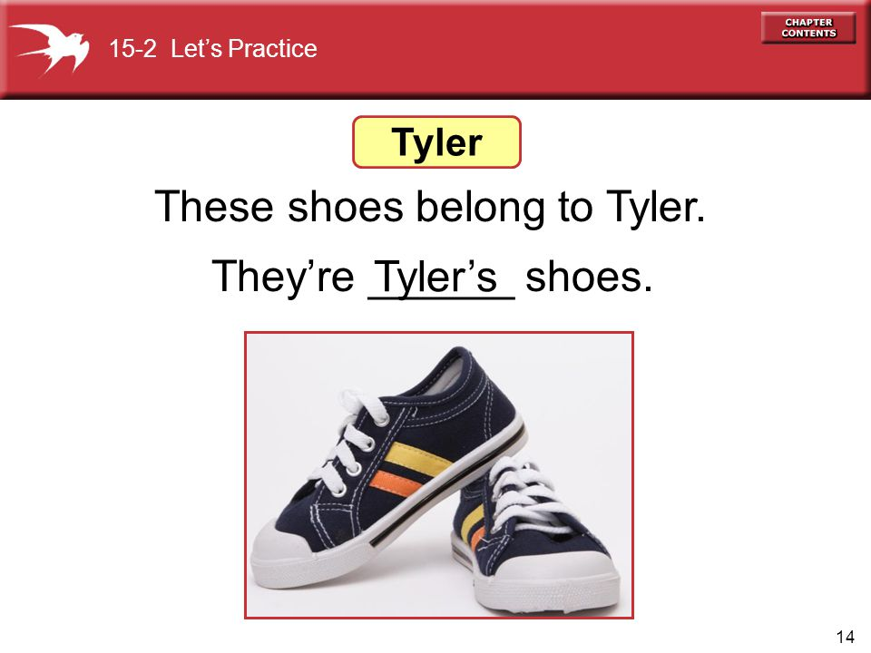 They're ______ shoes. These shoes belong to Tyler. Tyler's Tyler