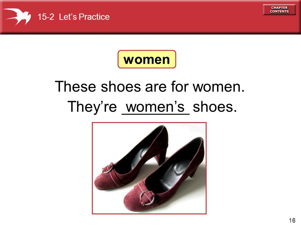 These shoes are for women. They're ________ shoes. women's