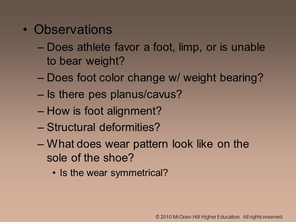 Observations Does athlete favor a foot, limp, or is unable to bear weight Does foot color change w/ weight bearing