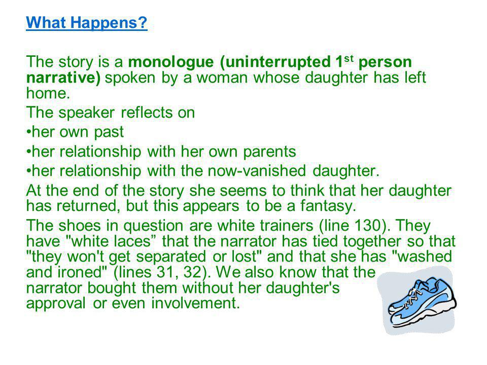 What Happens The story is a monologue (uninterrupted 1st person narrative) spoken by a woman whose daughter has left home.