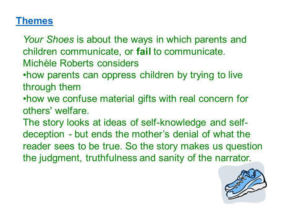 Themes Your Shoes is about the ways in which parents and children communicate, or fail to communicate.