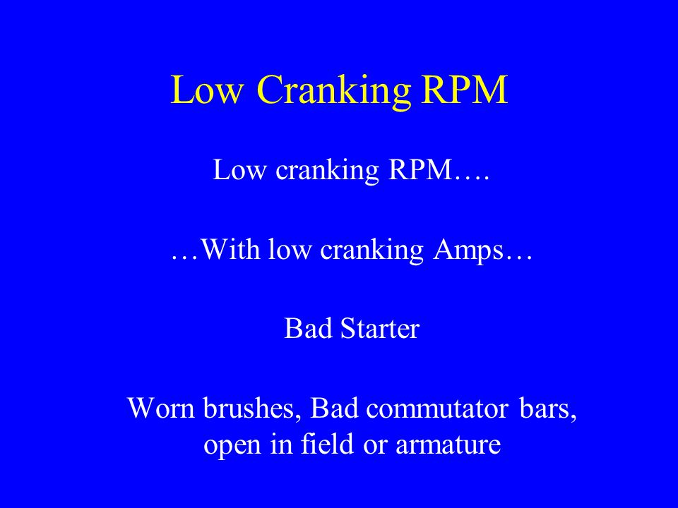 Low Cranking RPM Low cranking RPM…. …With low cranking Amps…