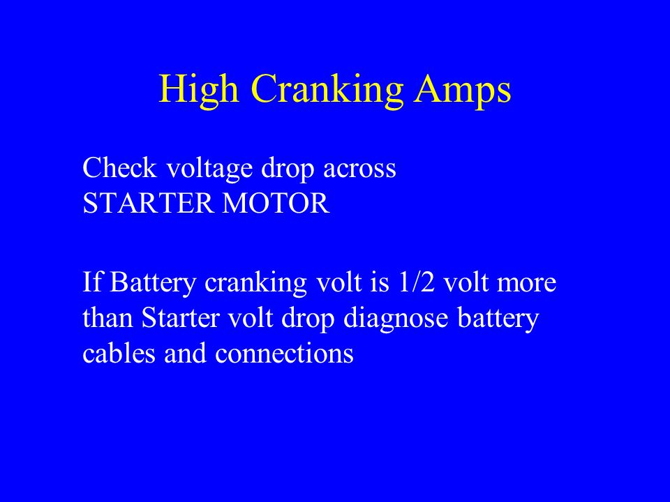 High Cranking Amps Check voltage drop across STARTER MOTOR