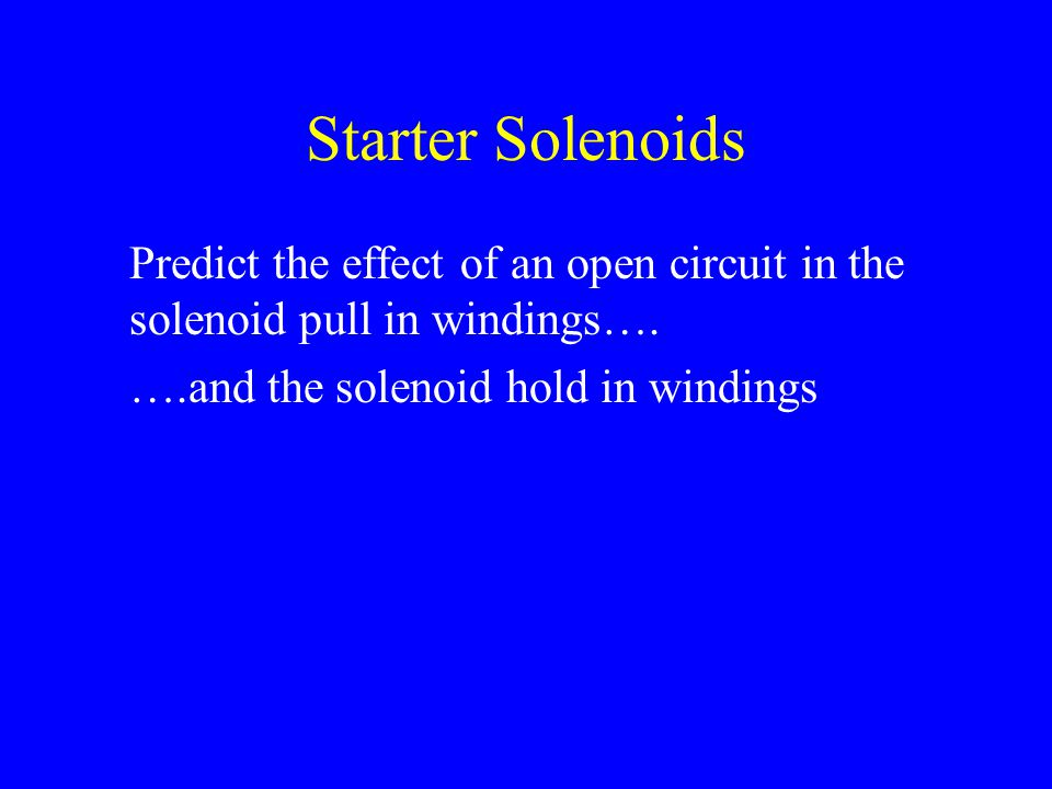 Starter Solenoids Predict the effect of an open circuit in the solenoid pull in windings….