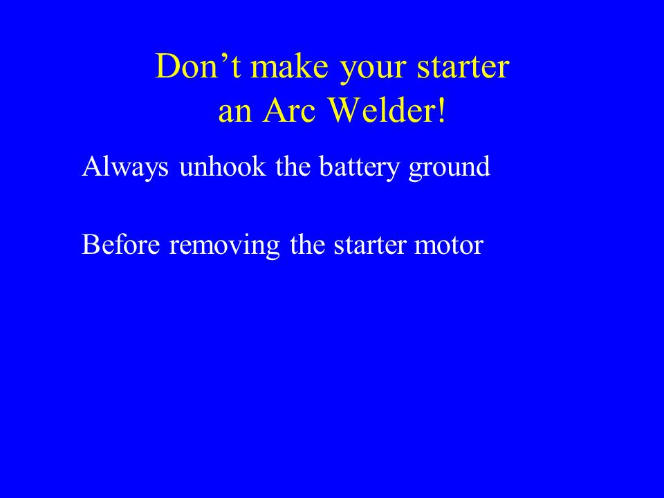 Don't make your starter an Arc Welder!