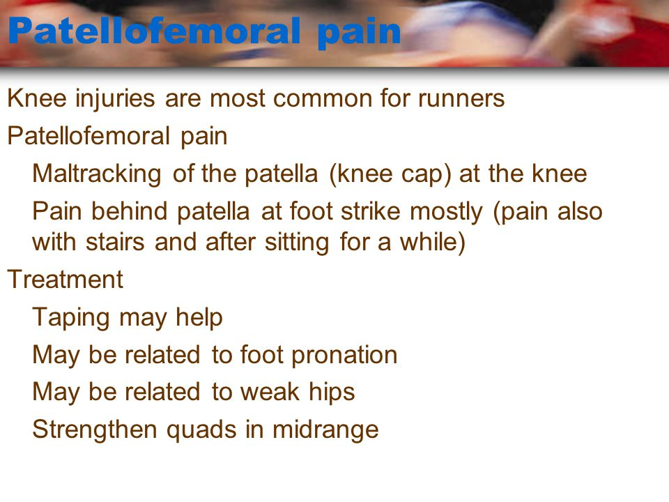 Patellofemoral pain Knee injuries are most common for runners