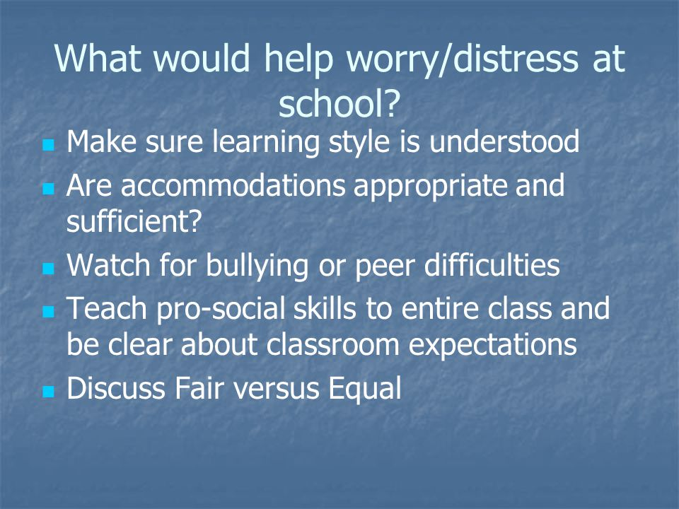 What would help worry/distress at school