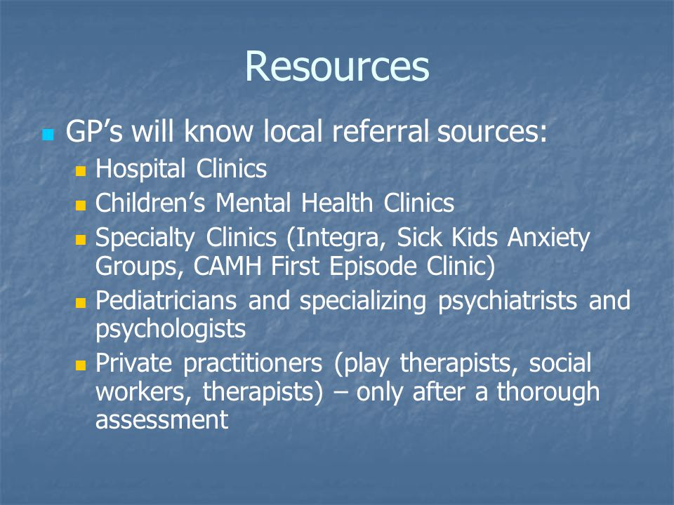 Resources GP's will know local referral sources: Hospital Clinics