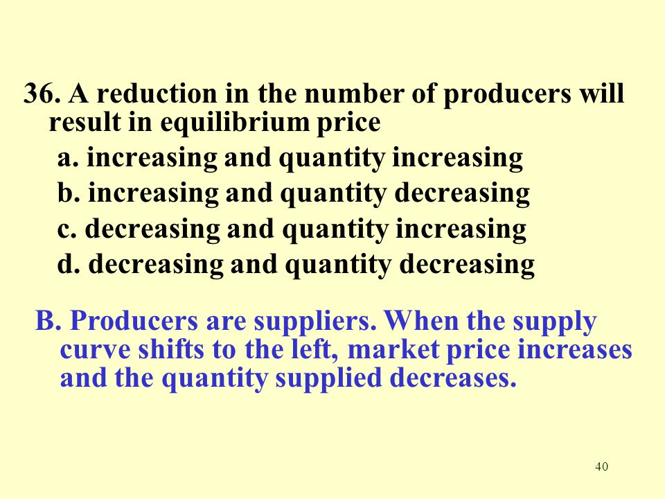 36. A reduction in the number of producers will result in equilibrium price