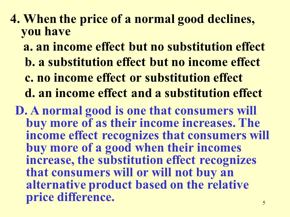 4. When the price of a normal good declines, you have