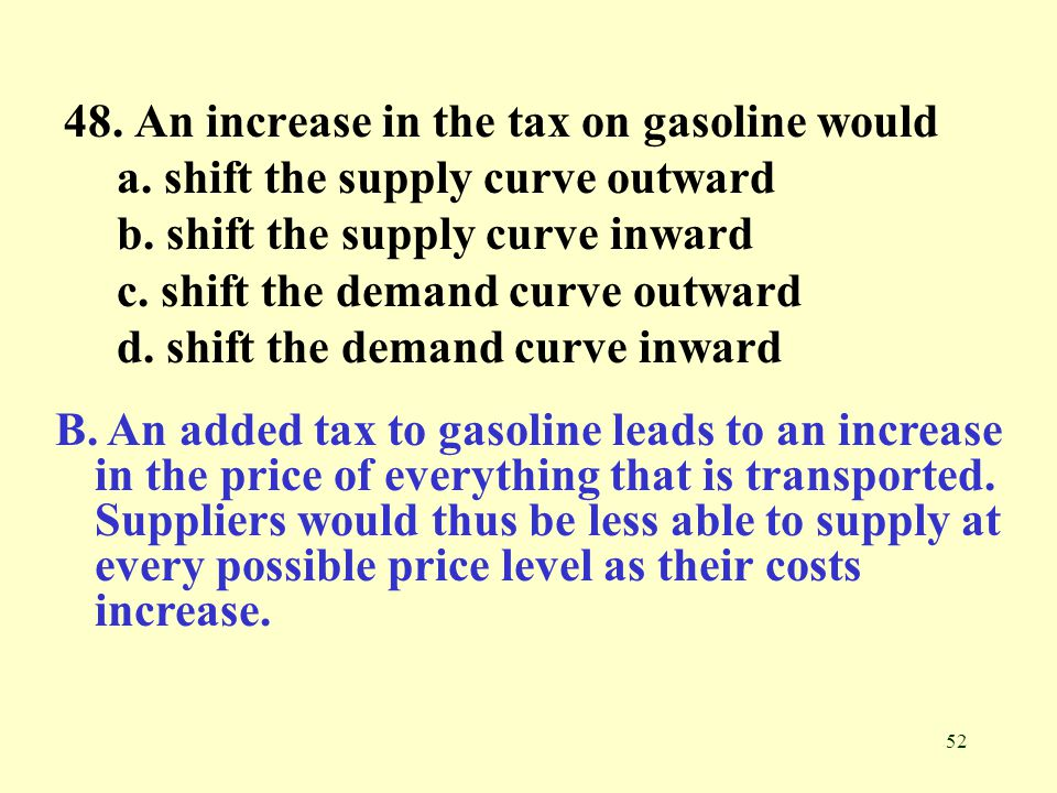 48. An increase in the tax on gasoline would