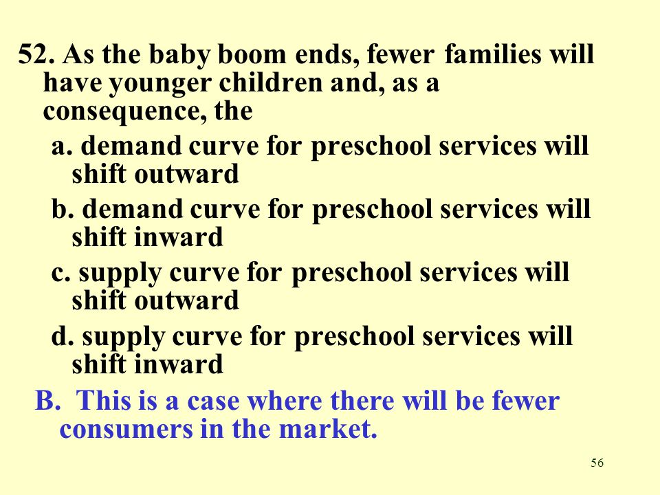 52. As the baby boom ends, fewer families will have younger children and, as a consequence, the