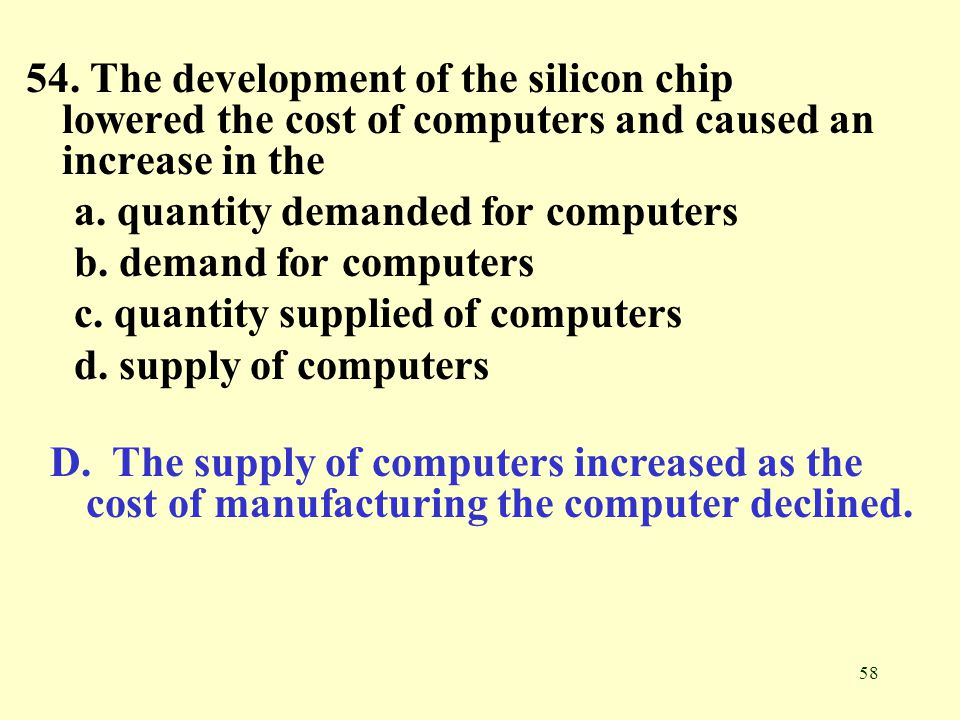 54. The development of the silicon chip lowered the cost of computers and caused an increase in the