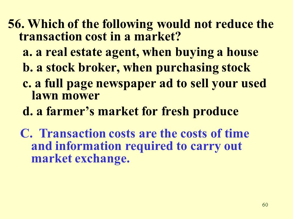 56. Which of the following would not reduce the transaction cost in a market