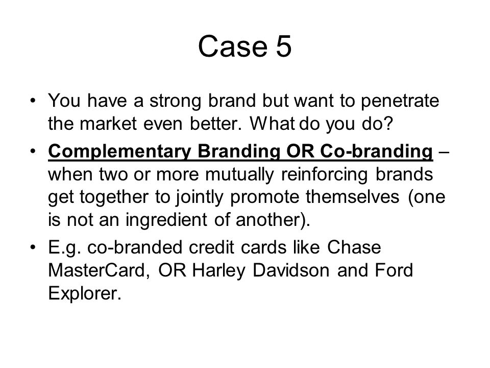 Case 5 You have a strong brand but want to penetrate the market even better. What do you do