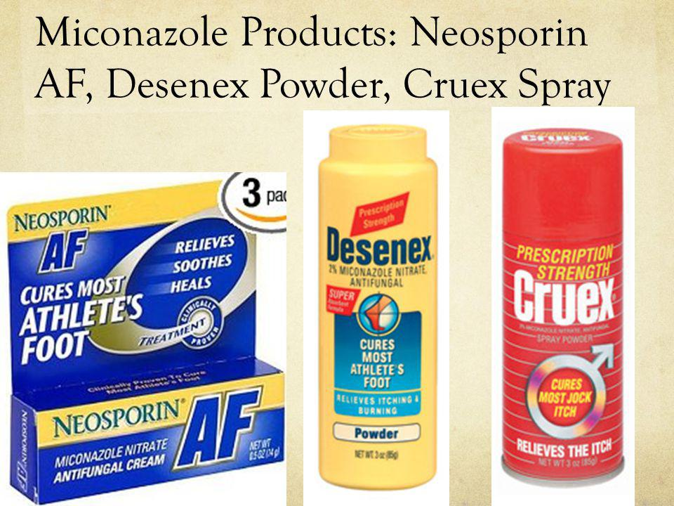 Miconazole Products: Neosporin AF, Desenex Powder, Cruex Spray