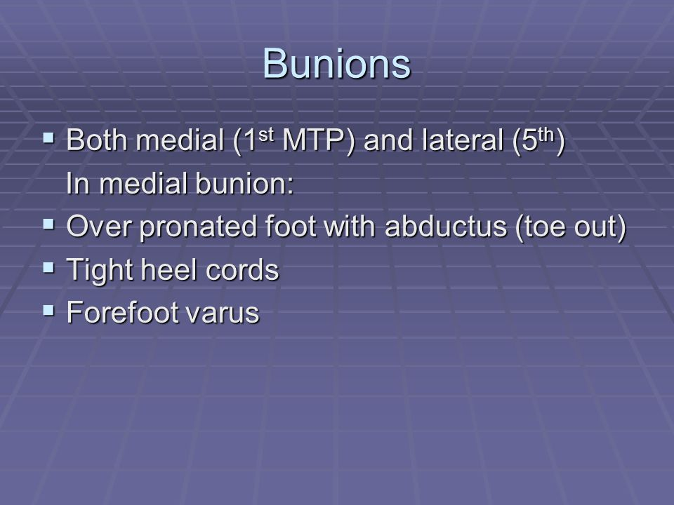 Bunions Both medial (1st MTP) and lateral (5th) In medial bunion: