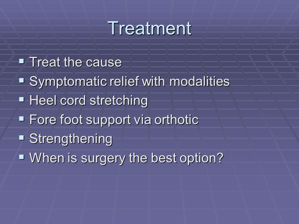 Treatment Treat the cause Symptomatic relief with modalities
