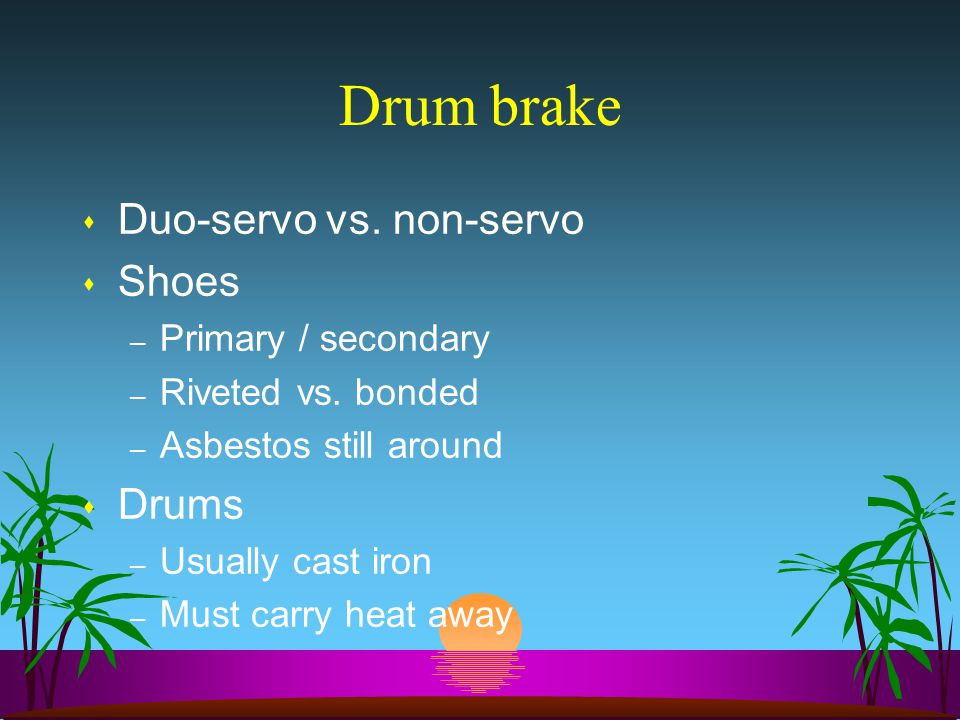 Drum brake Duo-servo vs. non-servo Shoes Drums Primary / secondary