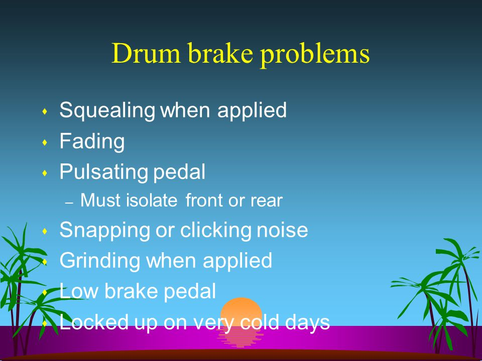 Drum brake problems Squealing when applied Fading Pulsating pedal