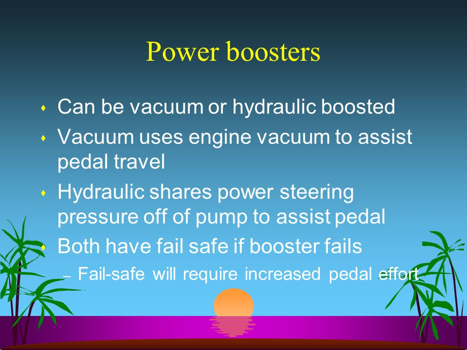 Power boosters Can be vacuum or hydraulic boosted