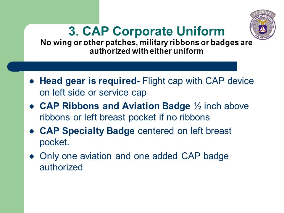 3. CAP Corporate Uniform No wing or other patches, military ribbons or badges are authorized with either uniform