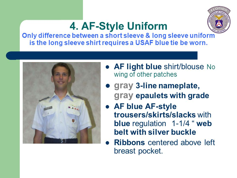 4. AF-Style Uniform Only difference between a short sleeve & long sleeve uniform is the long sleeve shirt requires a USAF blue tie be worn.