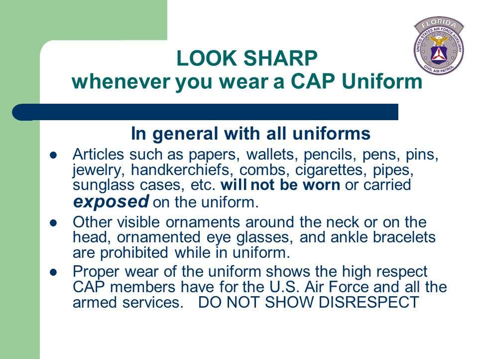 LOOK SHARP whenever you wear a CAP Uniform