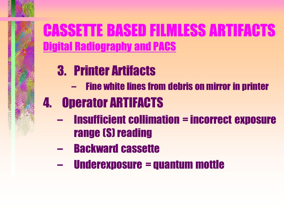 CASSETTE BASED FILMLESS ARTIFACTS Digital Radiography and PACS