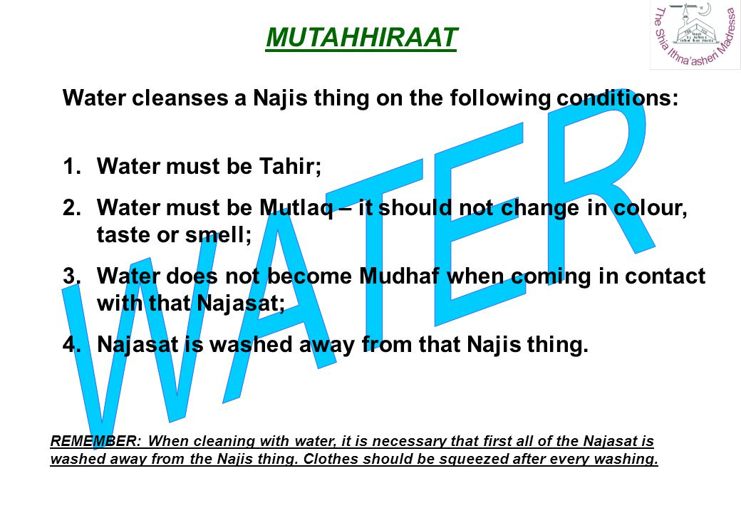 MUTAHHIRAAT WATER. Water cleanses a Najis thing on the following conditions: Water must be Tahir;