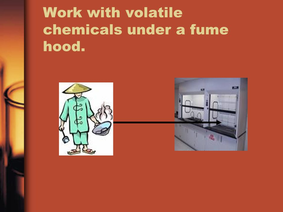 Work with volatile chemicals under a fume hood.