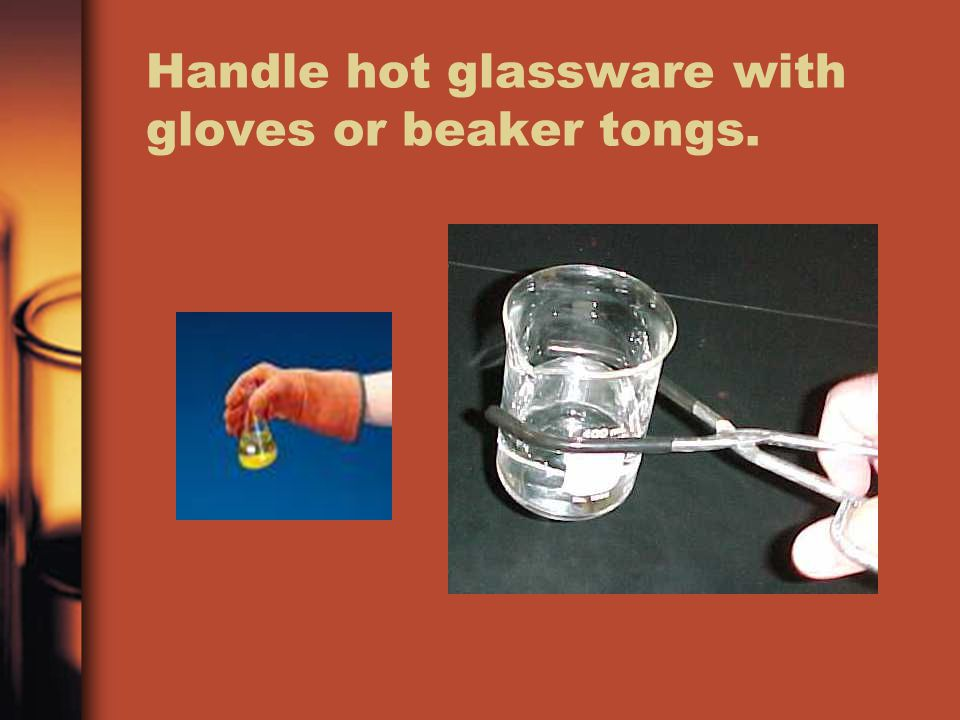 Handle hot glassware with gloves or beaker tongs.